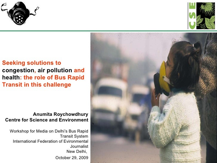 Seeking solutions to  congestion ,  air pollution  and  health : the role of Bus Rapid Transit in this challenge Anumita R...