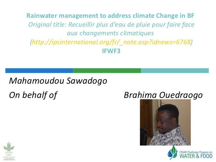 Mahamoudou Sawadogo On behalf of  Brahima Ouedraogo Rainwater management to address climate Change in BF  Original title: ...