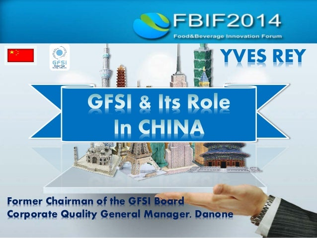 YVES REY Former Chairman of the GFSI Board Corporate Quality General Manager, Danone