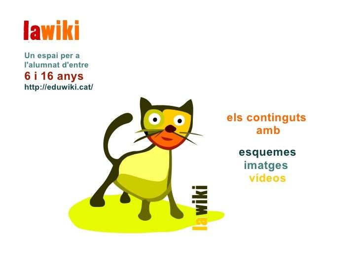 els continguts  amb esquemes imatges  vídeos Un espai per a l'alumnat d'entre  6 i 16 anys http://eduwiki.cat/