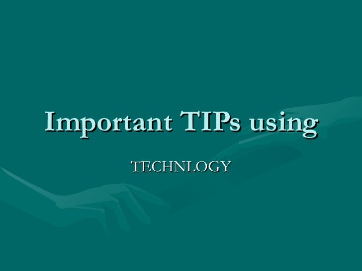 Important TIPs using TECHNLOGY