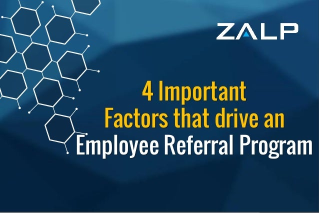 4 Important Factorsthat drivean Employee ReferralProgram 4 Important Factors that drive an Employee Referral Program