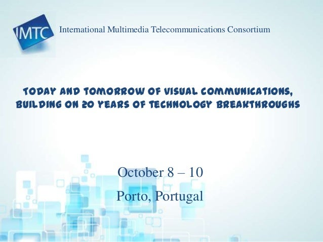 Today and tomorrow of visual communications, building on 20 years of technology breakthroughs October 8 – 10 Porto, Portug...