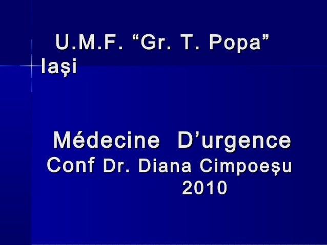 """MédecineMédecine D'urgenceD'urgence ConfConf Dr. Diana CimpoeDr. Diana Cimpoe şşuu 20201010 U.M.F. """"Gr. T. Popa""""U.M.F. """"Gr..."""