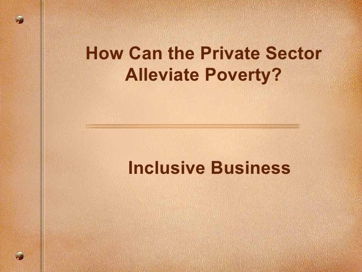 How Can the Private Sector Alleviate Poverty? Inclusive Business