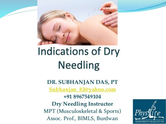 DR. SUBHANJAN DAS, PT  Subhanjan_82@yahoo.com  +91 8967549104  Dry Needling Instructor  MPT (Musculoskeletal & Sports)  As...
