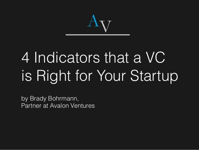 4 Indicators that a VC is Right for Your Startup by Brady Bohrmann, Partner at Avalon Ventures