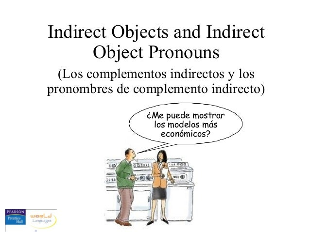 Indirect Objects and Indirect Object Pronouns (Los complementos indirectos y los pronombres de complemento indirecto) ¿Me ...