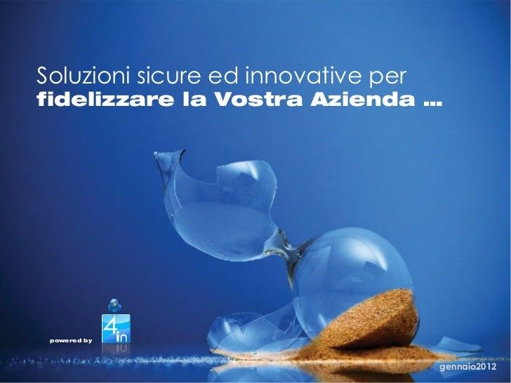 Soluzioni sicure ed innovative perfidelizzare la Vostra Azienda … powered by                                     gennaio2012