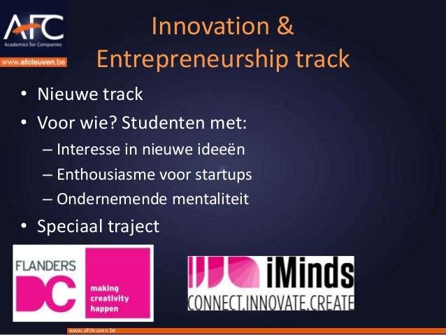 Innovation &               Entrepreneurship track• Nieuwe track• Voor wie? Studenten met:  – Interesse in nieuwe ideeën  –...