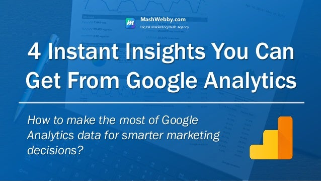4 Instant Insights You Can Get From Google Analytics MashWebby.com Digital Marketing/Web Agency How to make the most of Go...