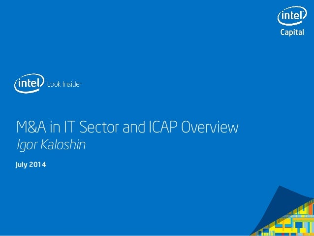M&A in IT Sector and ICAP Overview Igor Kaloshin July 2014