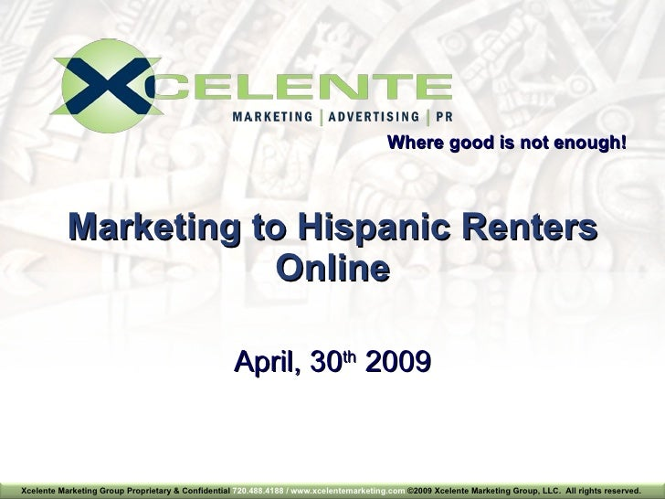 Marketing to Hispanic Renters Online Where good is not enough! April, 30 th  2009