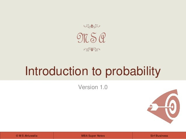 MBA Super Notes© M S Ahluwalia Sirf Business Version 1.0 Introduction to probability