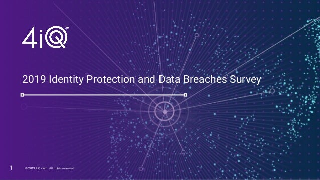 © 2019 4iQ.com All rights reserved.© 2019 4iQ.com. All rights reserved. 2019 Identity Protection and Data Breaches Survey 1