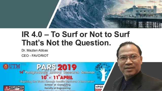IR 4.0 – To Surf or Not to Surf That's Not the Question. Dr. Mazlan Abbas CEO - FAVORIOT