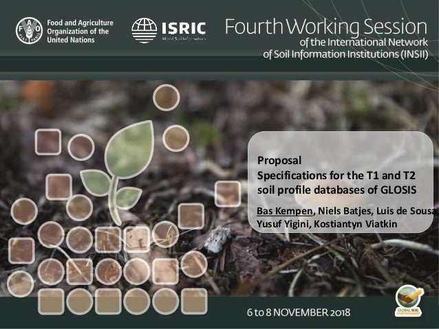 Proposal Specifications for the T1 and T2 soil profile databases of GLOSIS Bas Kempen, Niels Batjes, Luis de Sousa, Yusuf ...