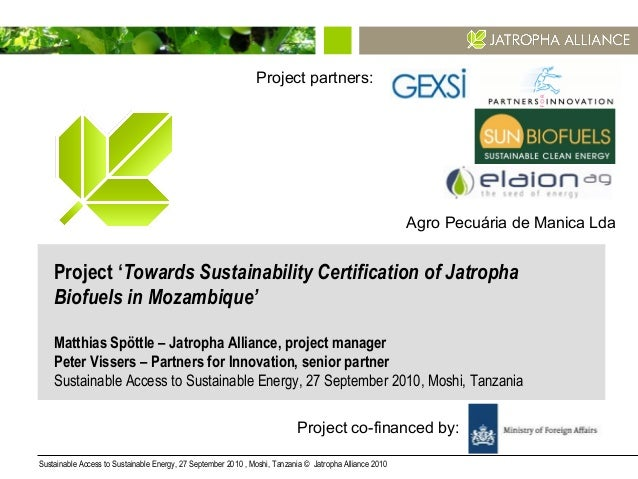 Sustainable Access to Sustainable Energy, 27 September 2010 , Moshi, Tanzania © Jatropha Alliance 2010 1 Project 'Towards ...