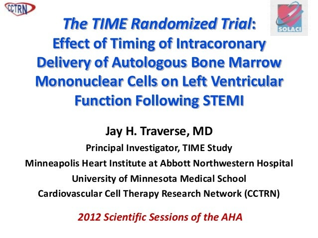 The TIME Randomized Trial:    Effect of Timing of Intracoronary  Delivery of Autologous Bone Marrow  Mononuclear Cells on ...
