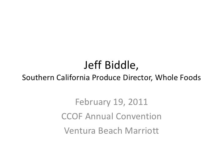 Jeff Biddle, Southern California Produce Director, Whole Foods <br />February 19, 2011<br />CCOF Annual Convention<br />Ve...