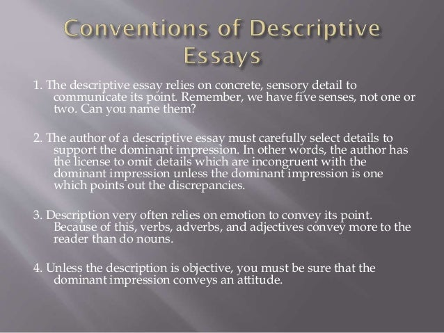 descriptive essay with author A descriptive essay calls upon the writer to make a description of something, which may include persons, objects, places, experiences or situations amongst many others its significance is that it seeks to enhance the ability of a student to create and write a written account of the aforementioned aspects as well as granting.