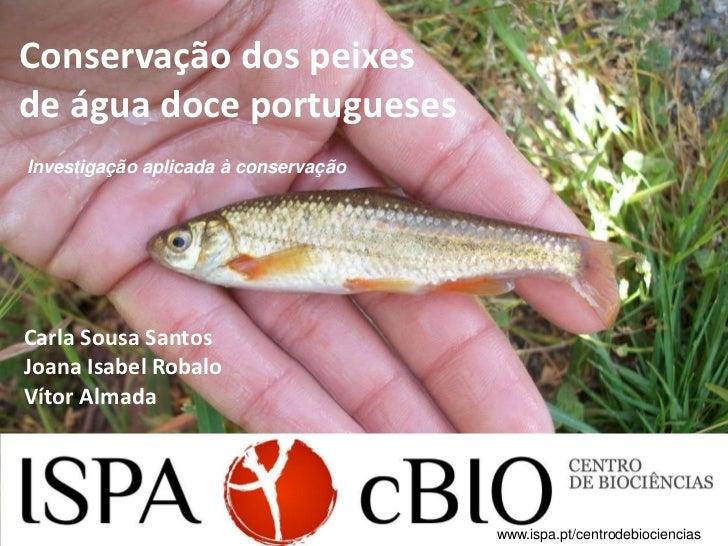 Conservação dos peixesde água doce portuguesesInvestigação aplicada à conservaçãoCarla Sousa SantosJoana Isabel RobaloVíto...