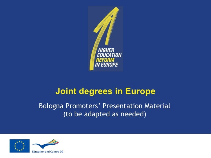 Joint degrees in Europe Bologna Promoters' Presentation Material (to be adapted as needed)
