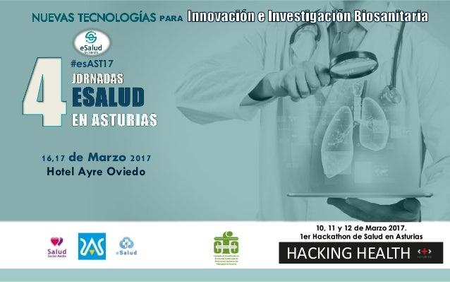 16,17 de Marzo 2017 Hotel Ayre Oviedo PARA HACKING HEALTH 10, 11 y 12 de Marzo 2017. 1er Hackathon de Salud en Asturias #e...
