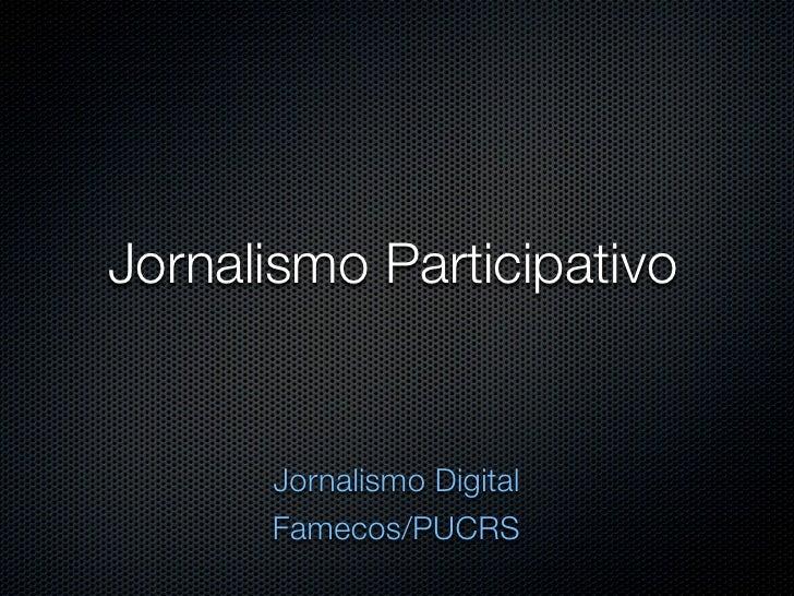Jornalismo Participativo      Jornalismo Digital      Famecos/PUCRS