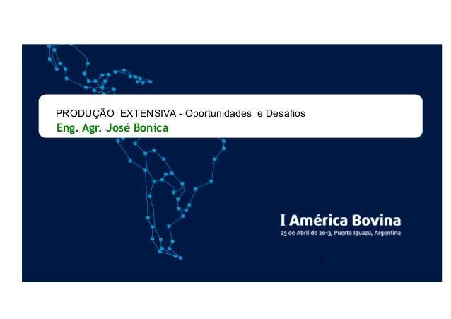 Eng. Agr. José Bonica1PRODUÇÃO EXTENSIVA - Oportunidades e Desafios