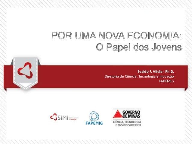Evaldo F. Vilela - Ph.D. Diretoria de Ciência, Tecnologia e Inovação FAPEMIG