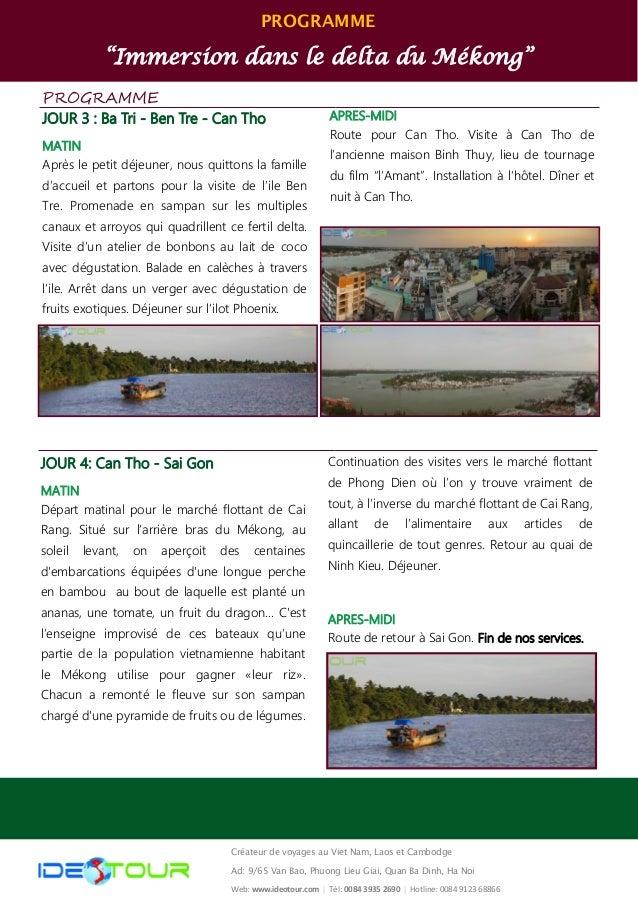 """PROGRAMME """"Immersion dans le delta du Mékong"""" PROGRAMME JOUR 3 : Ba Tri - Ben Tre - Can Tho MATIN Après le petit déjeuner,..."""