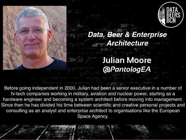 beer… Data, and EA A presentation in orange by Julian Moore, Enterprise Architect @PantologEA