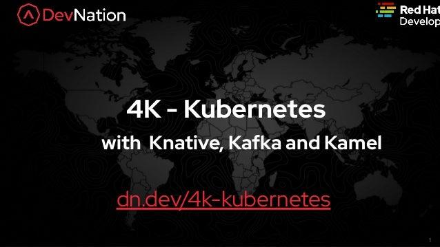 bit.ly/kubemaster1 1 4K - Kubernetes dn.dev/4k-kubernetes with Knative, Kafka and Kamel