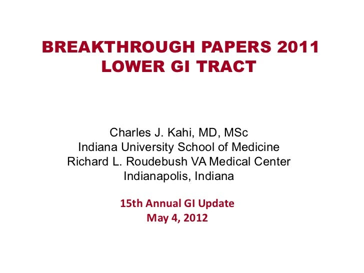BREAKTHROUGH PAPERS 2011     LOWER GI TRACT          Charles J. Kahi, MD, MSc    Indiana University School of Medicine  Ri...