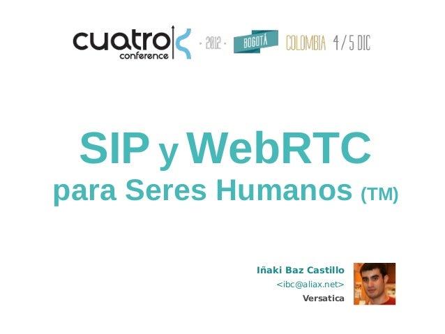 SIP y WebRTCpara Seres Humanos (TM)             Iñaki Baz Castillo                <ibc@aliax.net>                      Ver...
