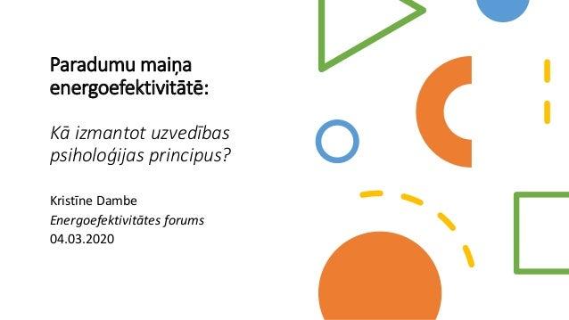 Paradumu maiņa energoefektivitātē: Kā izmantot uzvedības psiholoģijas principus? Kristīne Dambe Energoefektivitātes forums...