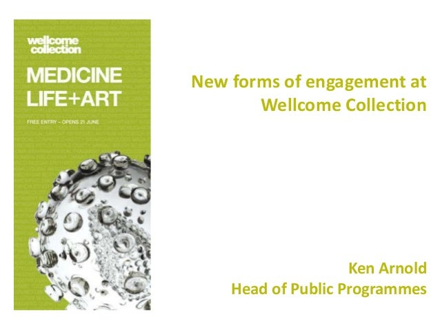 New forms of engagement at       Wellcome Collection                    Ken Arnold    Head of Public Programmes