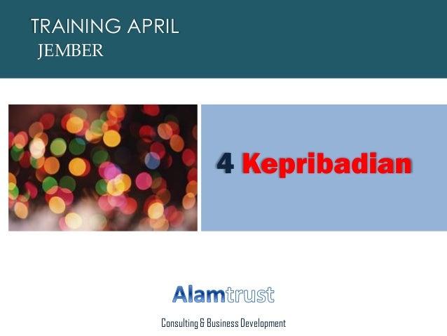 TRAINING APRIL JEMBER Consulting & Business Development 4 Kepribadian