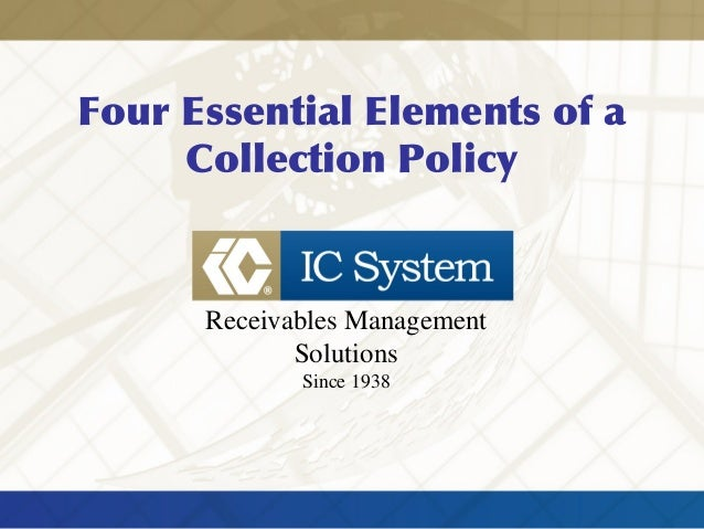 Four Essential Elements of a Collection Policy Receivables Management Solutions Since 1938