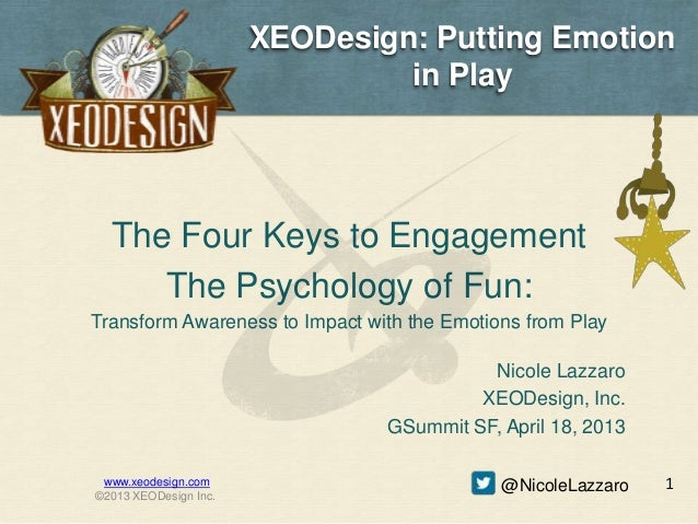 XEODesign: Putting Emotion                                in Play  The Four Keys to Engagement     The Psychology of Fun:T...