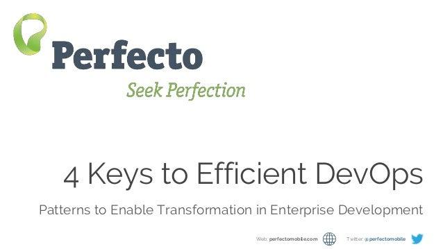 4 Milestones on the Path to Efficient DevOps Web: perfectomobile.com Twitter: @perfectomobile 4 Keys to Efficient DevOps P...