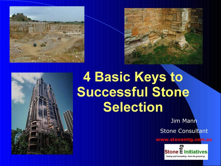 4 Basic Keys to Successful Stone Selection Jim Mann Stone Consultant www.stonemtg.com.au