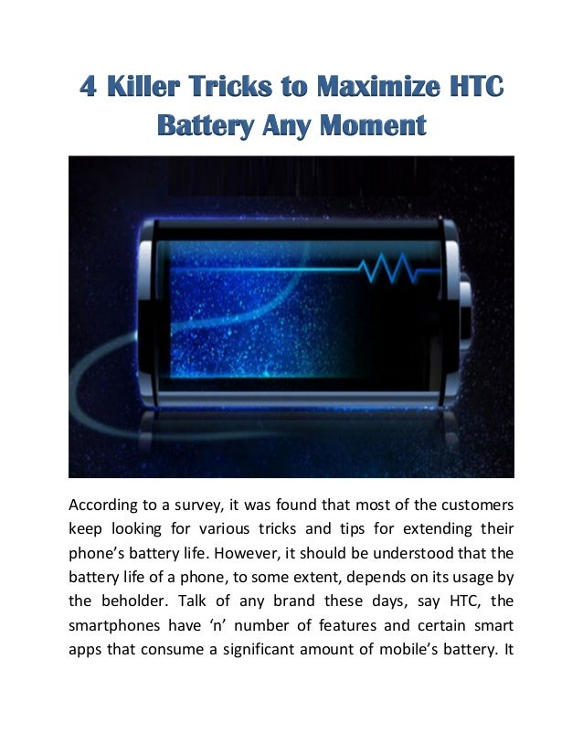 4 Killer Tricks to Maximize HTC Battery Any Moment According to a survey, it was found that most of the customers keep loo...