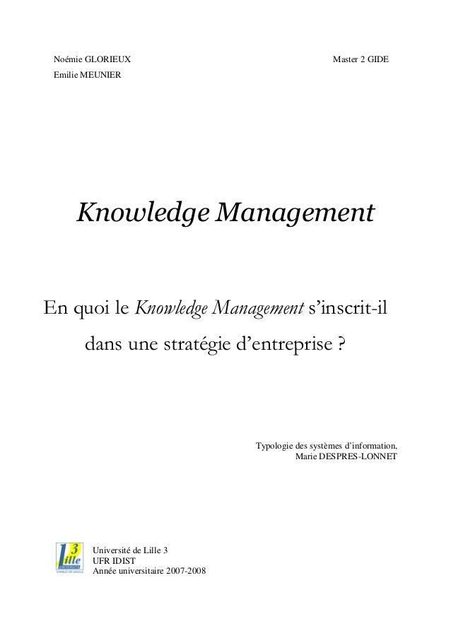 Noémie GLORIEUX Master 2 GIDE Emilie MEUNIER Knowledge Management En quoi le Knowledge Management s'inscrit-il dans une st...