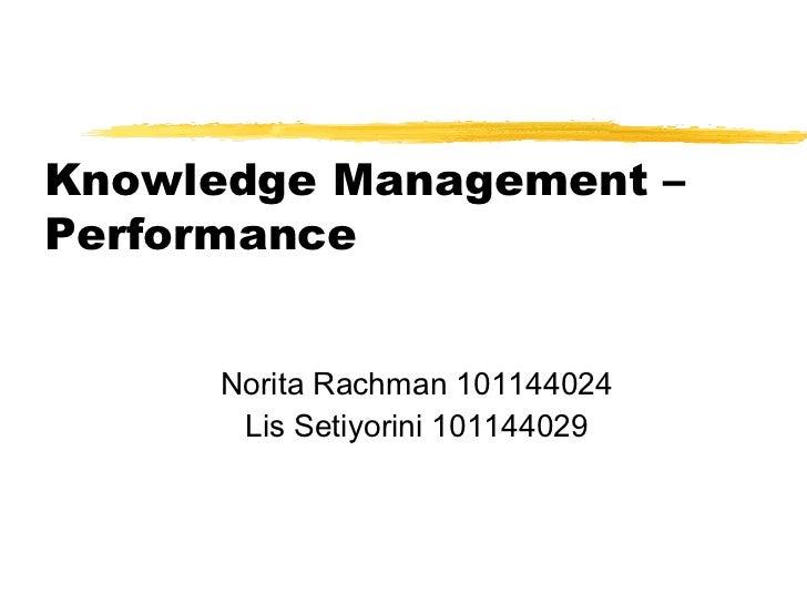 Knowledge Management –Performance      Norita Rachman 101144024       Lis Setiyorini 101144029