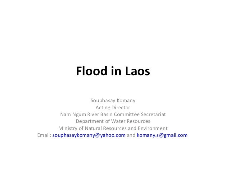 Flood in Laos Souphasay Komany Acting Director Nam Ngum River Basin Committee Secretariat Department of Water Resources Mi...