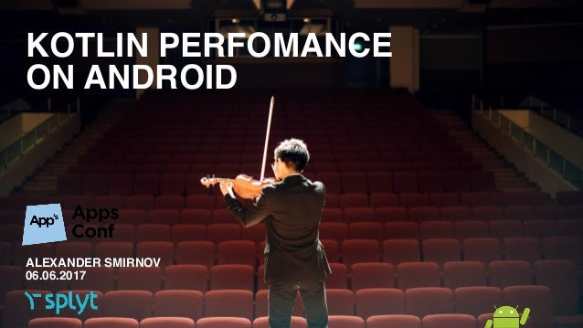 KOTLIN PERFOMANCE ON ANDROID ALEXANDER SMIRNOV 06.06.2017