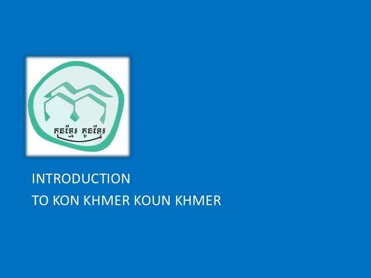 INTRODUCTION<br />TO KON KHMER KOUN KHMER<br />