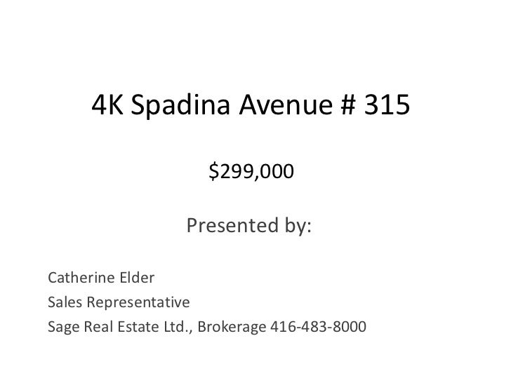 4K Spadina Avenue # 315$299,000<br />Presented by:<br />Catherine Elder<br />Sales Representative<br />Sage Real Estate Lt...